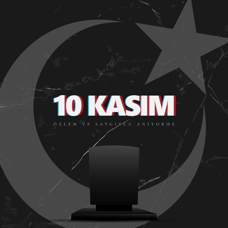 10 Kasim November 10 death day Mustafa Kemal Ataturk , first president of Turkish Republic. translation Turkish. November 10, respect and remember, vector illustration.