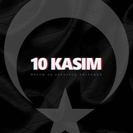 10 Kasim November 10 death day Mustafa Kemal Ataturk , first president of Turkish Republic. translation Turkish. November 10, respect and remember, vector illustration.
