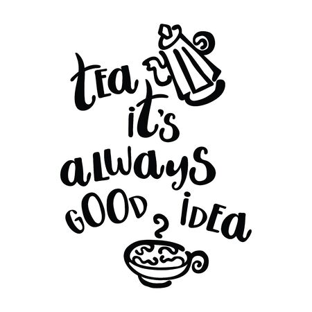 teapot: Tea - its always good idea. Teapot and tea cup. Lettering.