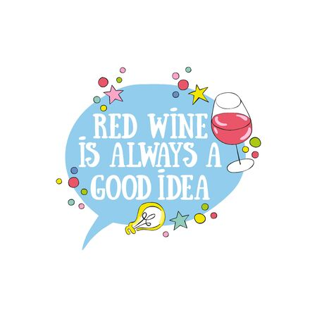 Red wine is always a good idea. Lettering Glass of red wine. Light bulb. Isolated vector object on white background.