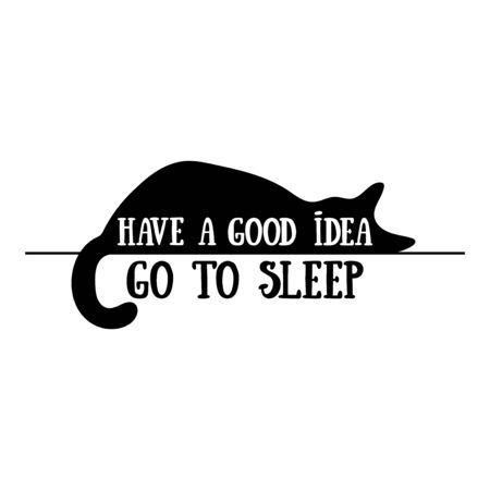 Have a good idea - go to sleep. Cat silhouette. Isolated vector object on white background. Lettering