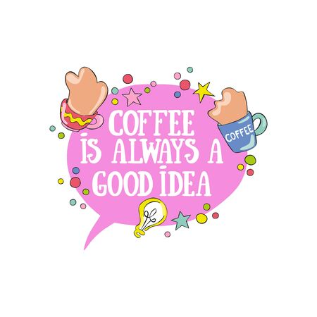 Coffee is always a good idea. Lettering Coffee cup. Light bulb. Isolated vector object on white background.