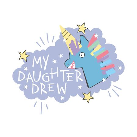 My daughter drew. Lettering. Unicorn Children drawing. Card. Isolated vector object on a white background.