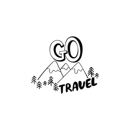 Go travel. Lettering. Mountains and nature. Sticker. Isolated vector object on a white background. Black and white drawing.
