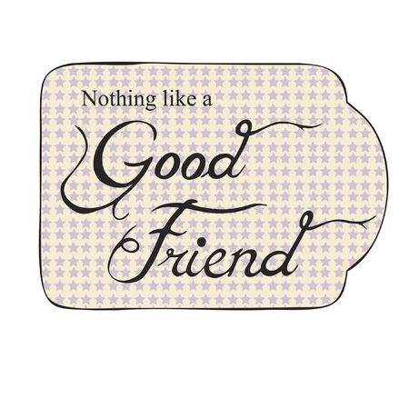 good friend: Vector with text saying nothing like a good friend