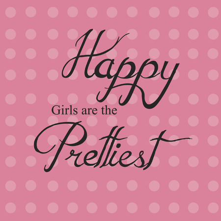 Vector with text saying Happy girls are the prettiest Reklamní fotografie - 31524679