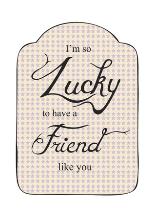 fortunate: Vector with text saying Im so lucky to have a friend like you