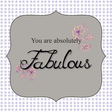flatter: Vector with text saying You are absolutely fabulous Illustration
