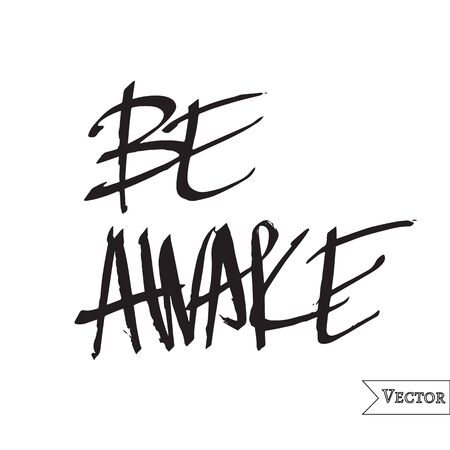 Watercolor motivation, inspirational quote. Vector isolated lettering with be awake inscription. Unique hand drawn rough typography. Illustration