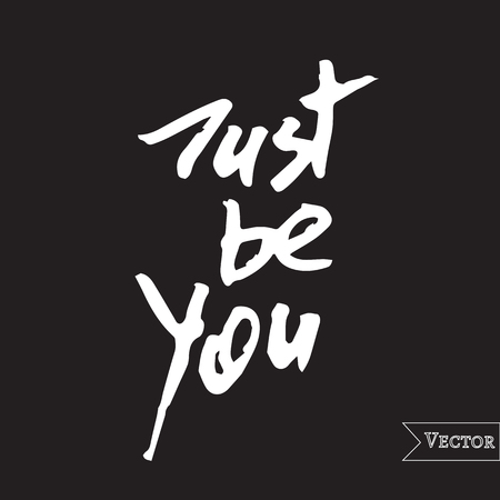 Watercolor motivation, inspirational quote, Vector isolated lettering with inscription just be you, Unique hand drawn rough typography.