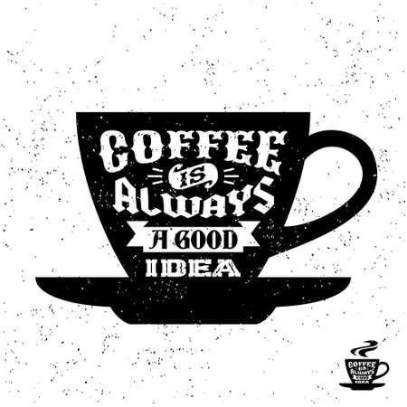 """Etiqueta de la vendimia en blanco y negro de la tipografía inconformista, insignia """"café es siempre una buena idea"""" para el cartel o flayer camiseta de la impresión con la taza Foto de archivo - 45352203"""