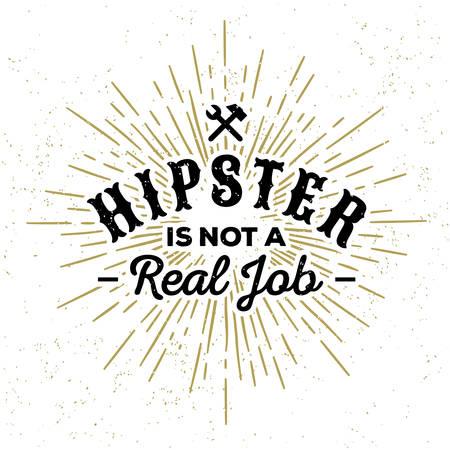 monochrome hipster vintage label , badge  hipster is not a real job  for flyer, poster or t-shirt print with hammer , spanner , starburst, lettering Ilustração