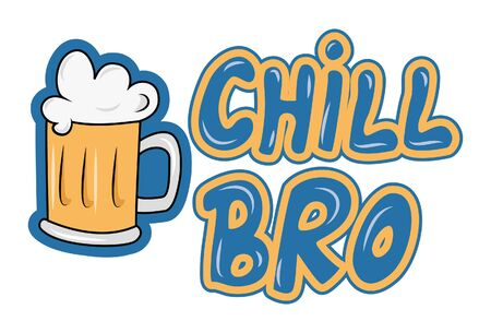 Vector cartoon illustration of beer cup with chill bro text. Isolated on white background.