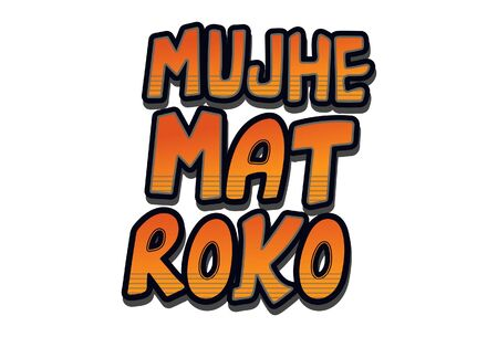 Vector cartoon illustration of text sticker. Mujhe mat roko Hindi text translation - Dont stop me. Isolated on white background.