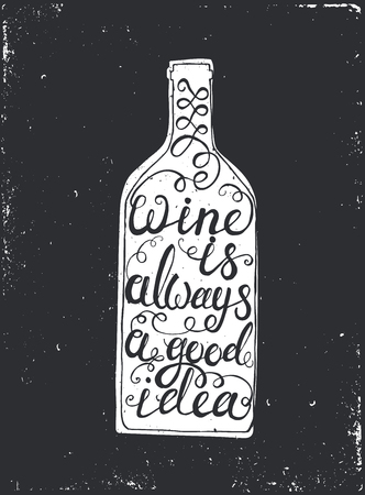 grunge bottle: Hand drawn typography poster. Conceptual handwritten phrase Wine is always a good idea.T shirt hand lettered calligraphic design. Inspirational vector typography. Illustration