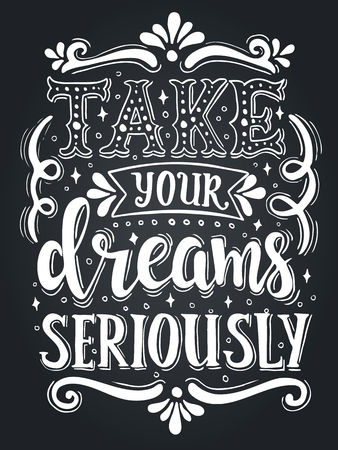 Take your dreams seriously. Conceptual handwritten phrase. T shirt hand lettered calligraphic design. Inspirational vector typography. Stock Illustratie