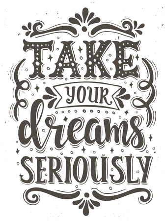 script writing: Take your dreams seriously. Conceptual handwritten phrase. T shirt hand lettered calligraphic design. Inspirational vector typography. Illustration