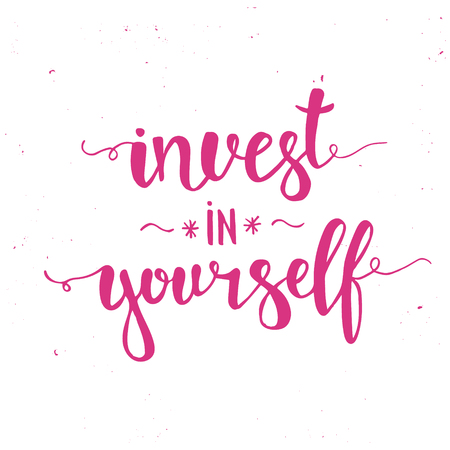 to invest: Invest in yourself.  Hand drawn typography poster. T shirt hand lettered calligraphic design. Inspirational vector typography. Illustration