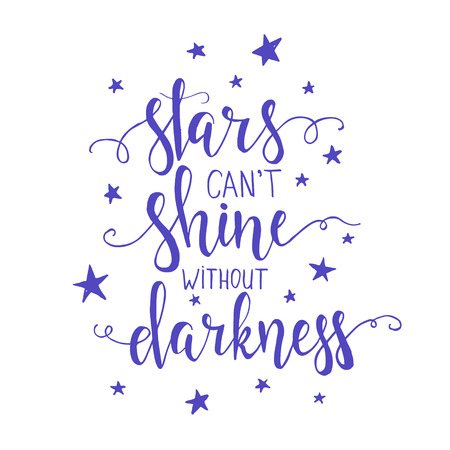 cant: Stars cant shine without darkness. Hand drawn typography poster. T shirt hand lettered calligraphic design. Inspirational vector typography. Illustration