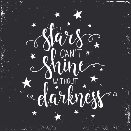 words of wisdom: Stars cant shine without darkness. Hand drawn typography poster. T shirt hand lettered calligraphic design. Inspirational vector typography. Illustration
