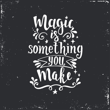 Magic is something you make. Hand drawn typography poster. T shirt hand lettered calligraphic design. Inspirational vector typography. Vetores