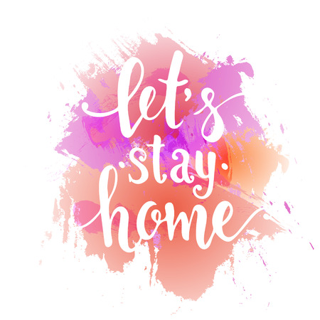 Let's stay home. Hand drawn typography poster. T shirt hand lettered calligraphic design. Inspirational vector typography.