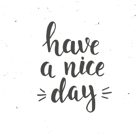 Have a nice day. Hand drawn typography poster. T shirt hand lettered calligraphic design. Inspirational vector typography.