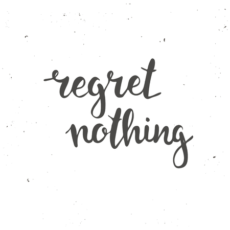 nothing: Regret nothing. Hand drawn typography poster. T shirt hand lettered calligraphic design. Inspirational vector typography.