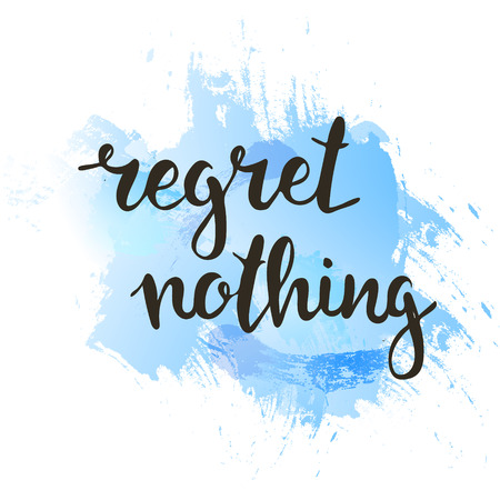 regret: Regret nothing. Hand drawn typography poster. T shirt hand lettered calligraphic design. Inspirational vector typography.