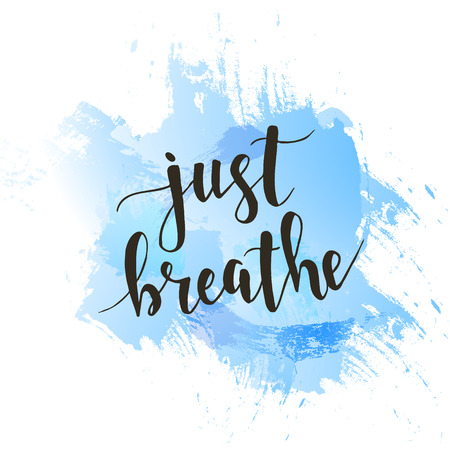 worry tension: Just Breathe. T-shirt hand lettered calligraphic design. Inspirational vector typography. Vector illustration.