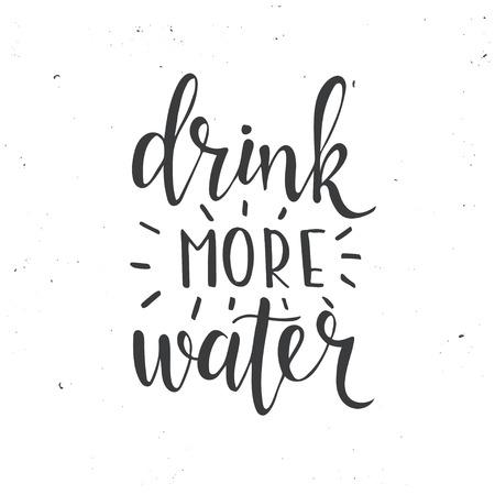 Bebe mas agua. Dibujado a mano cartel de la tipografía. Camiseta de mano con letras de diseño caligráfico. tipografía vector inspirada.