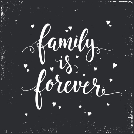 Family is forever. Hand drawn typography poster. T shirt hand lettered calligraphic design. Inspirational vector typography