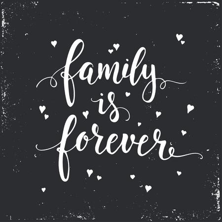 La familia es para siempre. Dibujado a mano cartel de la tipografía. Camiseta de mano con letras de diseño caligráfico. tipografía vector inspirada