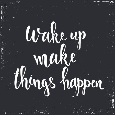 film title: Wake up Make Things Happen. T-shirt hand lettered calligraphic design. Inspirational vector typography. Vector illustration.