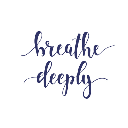 deeply: Breathe Deeply. T-shirt hand lettered calligraphic design. Inspirational vector typography. Vector illustration.