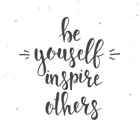 Be Yourself Inspire Others. T-shirt hand lettered calligraphic design. Inspirational vector typography. Vector illustration.