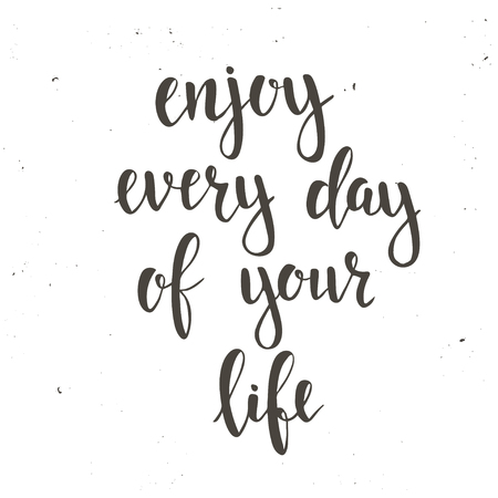 every: Enjoy Every Day of your Life. T-shirt hand lettered calligraphic design. Inspirational vector typography. Vector illustration.