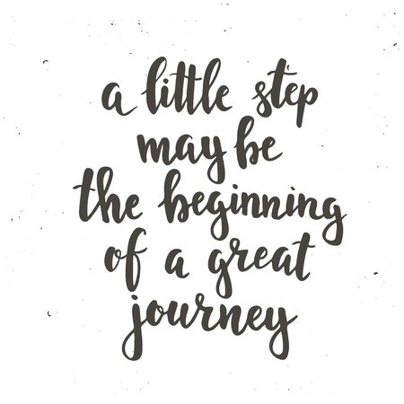 A little step may be the beginning of a great journey. Hand drawn typography poster. T shirt hand lettered calligraphic design. Inspirational typography