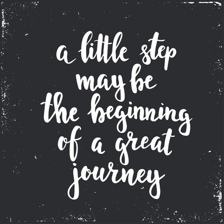 A little step may be the beginning of a great journey. Hand drawn typography poster. T shirt hand lettered calligraphic design. Inspirational vector typography