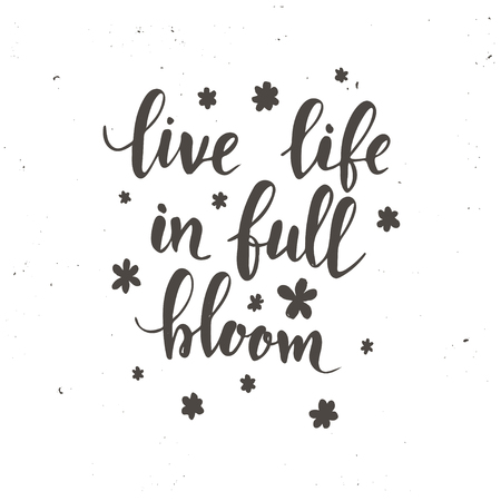 Live life in full bloom. Hand drawn typography poster. T shirt hand lettered calligraphic design. Inspirational vector typography Stock Illustratie