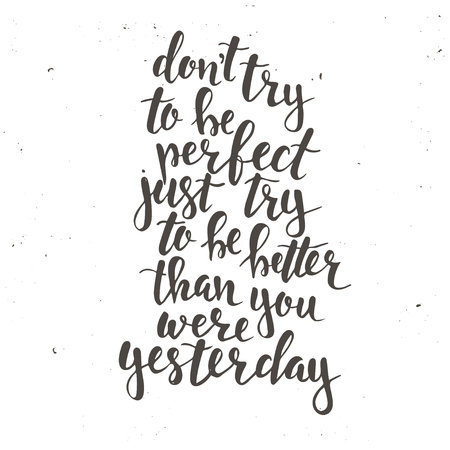 Dont try to be perfect, just try to be better than you were yesterday. Hand drawn typography poster. T shirt hand lettered calligraphic design. Inspirational vector typography. Stock Vector - 56380755