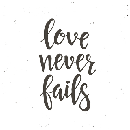 hand lettered: Love never fails. Hand drawn typography poster. T shirt hand lettered calligraphic design. Inspirational vector typography.