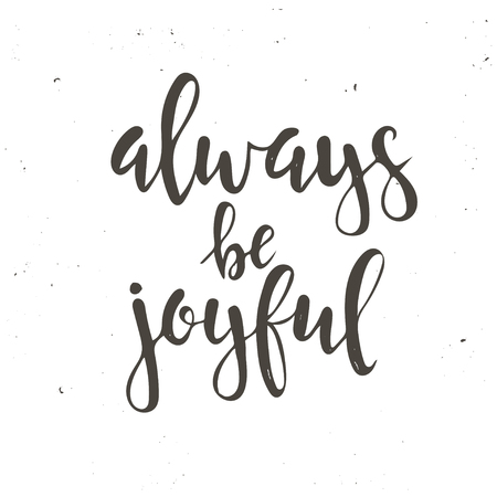 Always be joyful. Hand drawn typography poster. T shirt hand lettered calligraphic design. Inspirational vector typography.