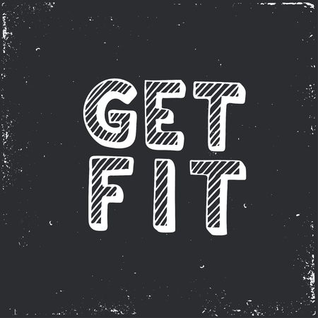 fit: Get fit. Hand drawn typography poster. T shirt hand lettered calligraphic design. Inspirational vector typography. Illustration