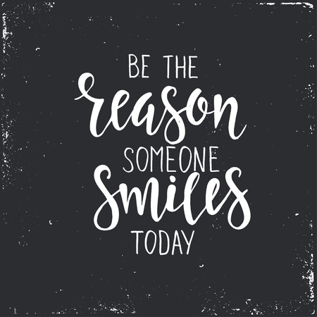 someone: Be the Reason Someone Smiles Today. Hand drawn typography poster. T shirt hand lettered calligraphic design. Inspirational vector typography.
