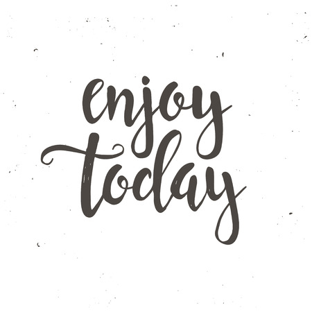 hand lettered: Enjoy Today. Hand drawn typography poster. T shirt hand lettered calligraphic design. Inspirational vector typography.