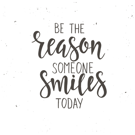 Be the Reason Someone Smiles Today. Hand drawn typography poster. T shirt hand lettered calligraphic design. Inspirational vector typography.