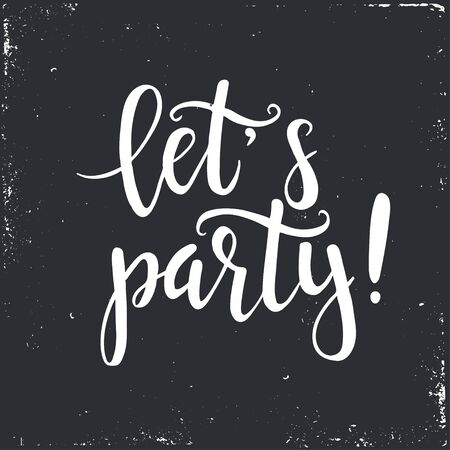 lets party: Lets party.  Hand drawn typography poster. T shirt hand lettered calligraphic design. Inspirational vector typography.