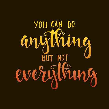 anything: You can do anything but not everything. Hand drawn typography poster. T shirt hand lettered calligraphic design. Inspirational vector typography.
