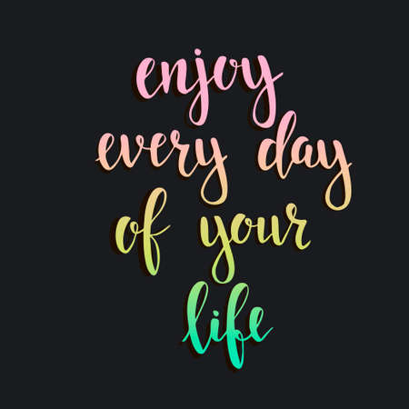 every day: Enjoy Every Day of your Life. T-shirt hand lettered calligraphic design. Inspirational vector typography. Vector illustration.
